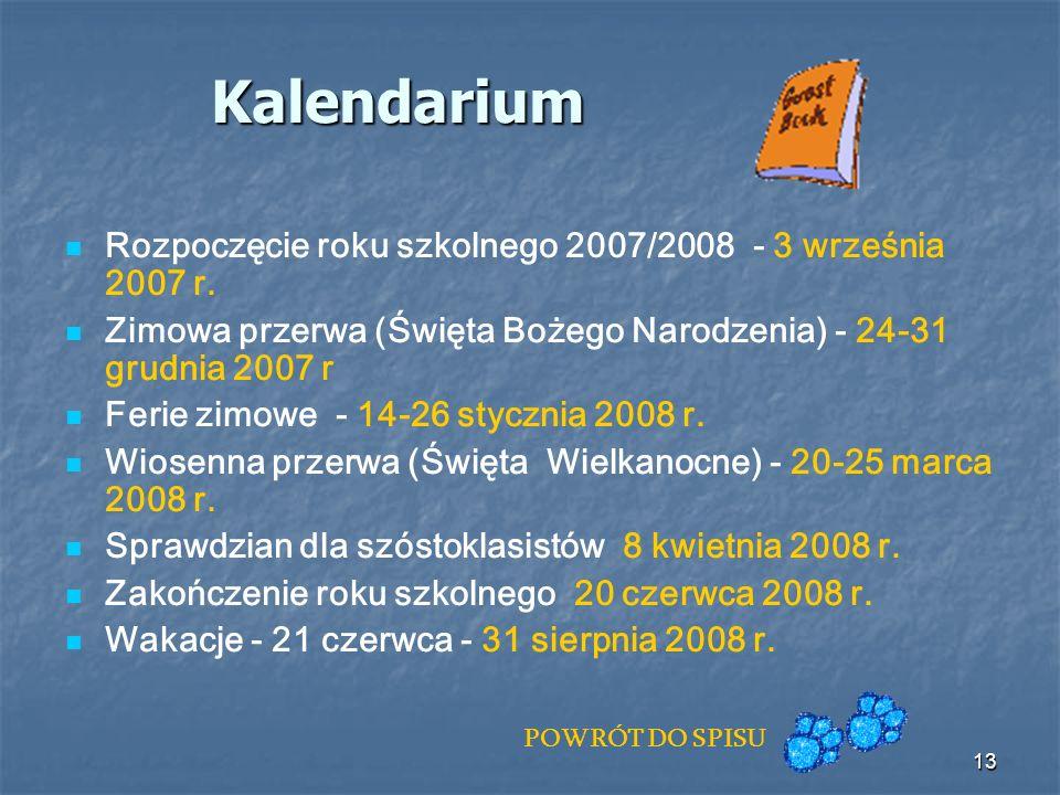 13 Kalendarium Rozpoczęcie roku szkolnego 2007/2008 - 3 września 2007 r. Zimowa przerwa (Święta Bożego Narodzenia) - 24-31 grudnia 2007 r Ferie zimowe