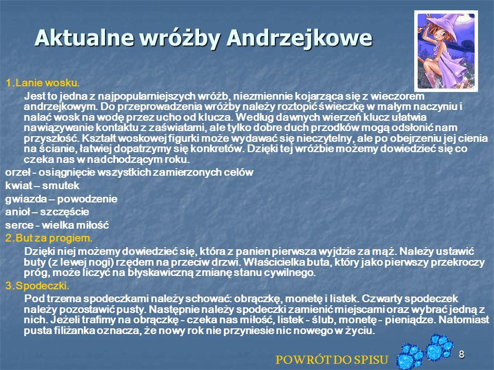 8 Aktualne wróżby Andrzejkowe 1.Lanie wosku. Jest to jedna z najpopularniejszych wróżb, niezmiennie kojarząca się z wieczorem andrzejkowym. Do przepro