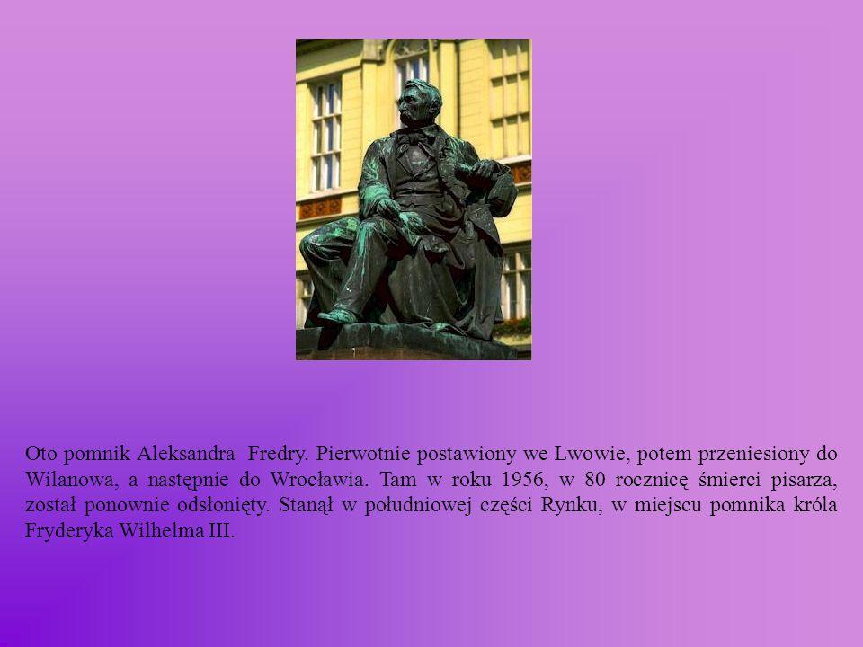 Oto pomnik Aleksandra Fredry. Pierwotnie postawiony we Lwowie, potem przeniesiony do Wilanowa, a następnie do Wrocławia. Tam w roku 1956, w 80 rocznic