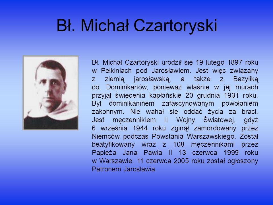 Bł. Michał Czartoryski Bł. Michał Czartoryski urodził się 19 lutego 1897 roku w Pełkiniach pod Jarosławiem. Jest więc związany z ziemią jarosławską, a