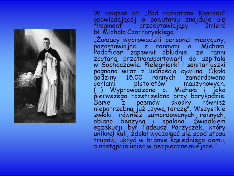 W książce pt. Pod rozkazami Konrada opowiadającej o powstaniu znajduje się fragment przedstawiający śmierć bł. Michała Czartoryskiego. Żołdacy wyprowa
