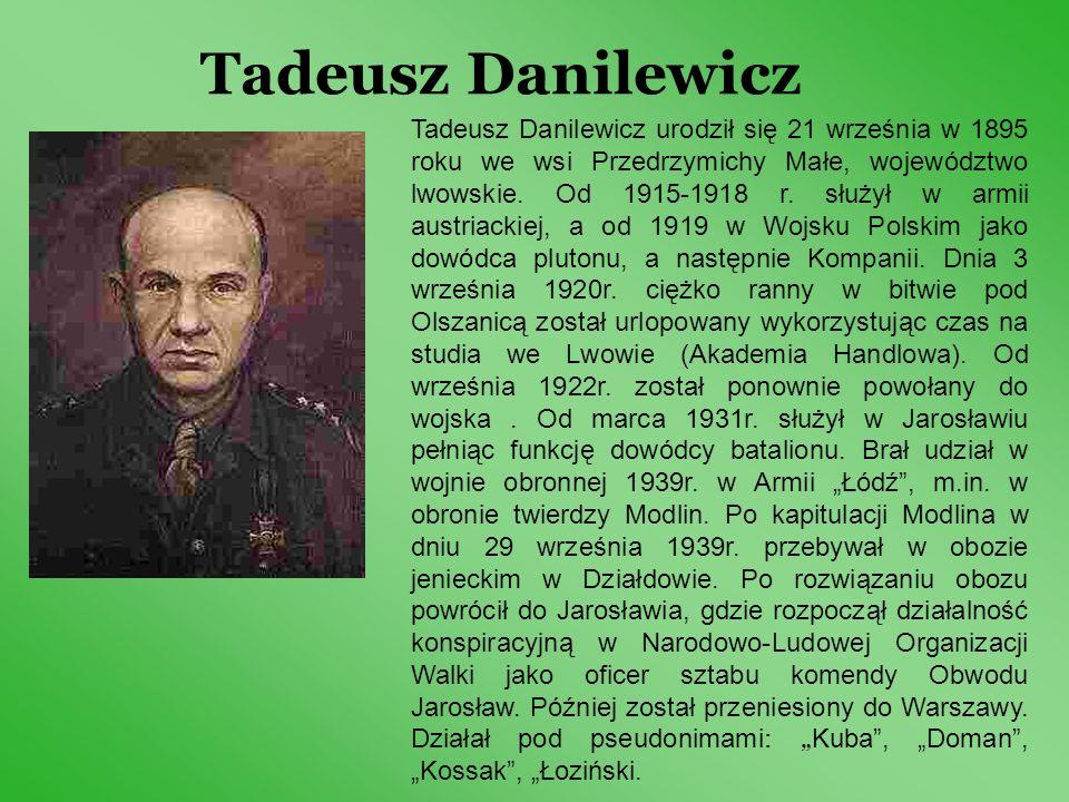 Tadeusz Danilewicz Tadeusz Danilewicz urodził się 21 września w 1895 roku we wsi Przedrzymichy Małe, województwo lwowskie. Od 1915-1918 r. służył w ar