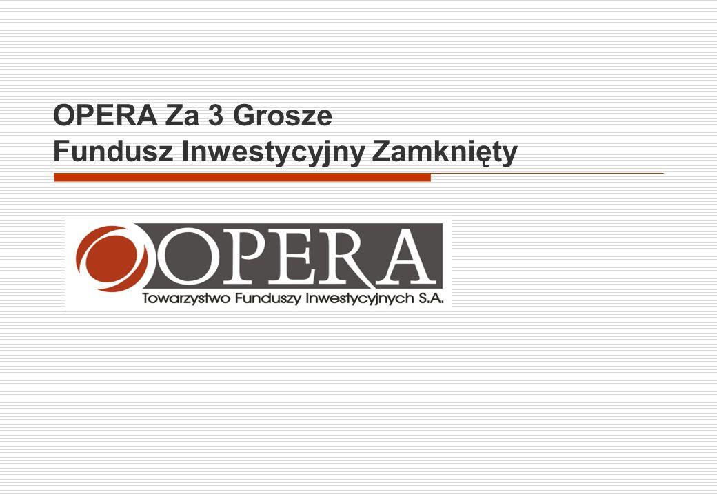 www.opera.plOPERA Za 3 Grosze FIZ22 Wszelkie informacje przedstawione w tej prezentacji służą wyłącznie celom informacyjnym i nie stanowią jakiejkolwiek oferty, rekomendacji, ani też kierowanego do kogokolwiek (lub jakiejkolwiek grupy osób) zaproszenia do dokonywania inwestycji w którykolwiek z funduszy zarządzanych lub tworzonych przez OPERA Towarzystwo Funduszy Inwestycyjnych S.A.