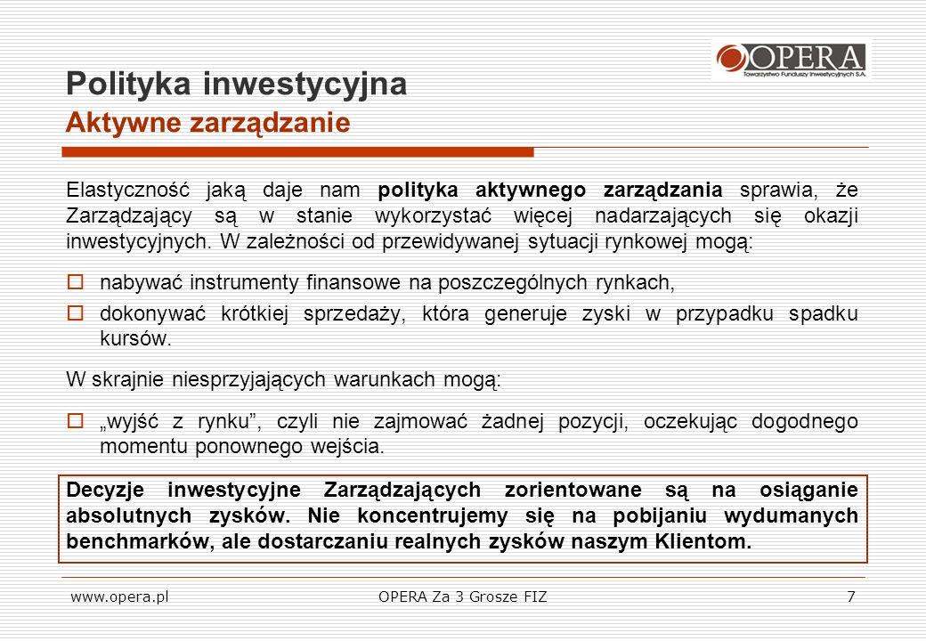 www.opera.plOPERA Za 3 Grosze FIZ7 Polityka inwestycyjna Aktywne zarządzanie Elastyczność jaką daje nam polityka aktywnego zarządzania sprawia, że Zar