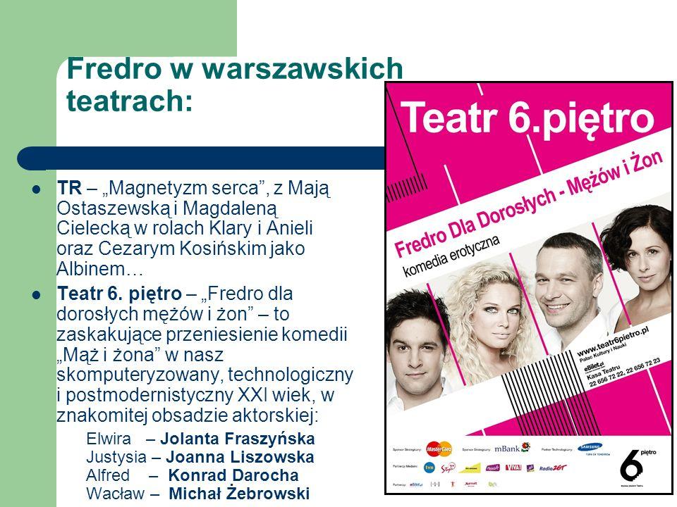 Fredro w warszawskich teatrach: TR – Magnetyzm serca, z Mają Ostaszewską i Magdaleną Cielecką w rolach Klary i Anieli oraz Cezarym Kosińskim jako Albi