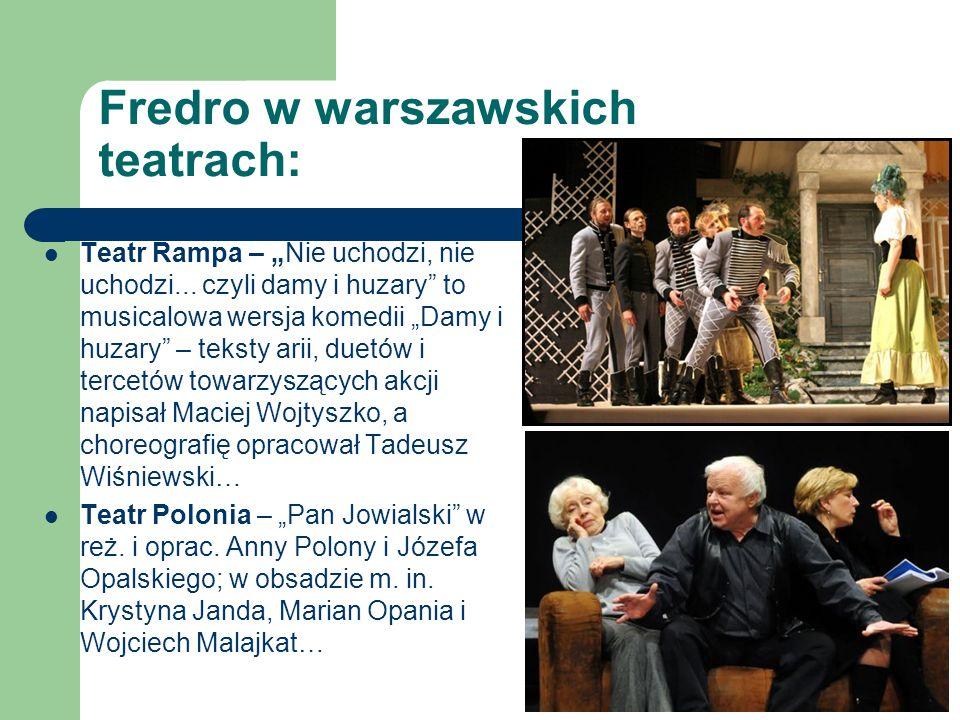 Fredro w warszawskich teatrach: Teatr Rampa – Nie uchodzi, nie uchodzi... czyli damy i huzary to musicalowa wersja komedii Damy i huzary – teksty arii