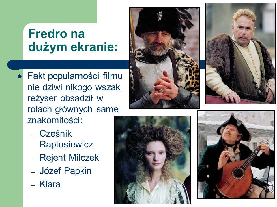 Fredro na dużym ekranie: Fakt popularności filmu nie dziwi nikogo wszak reżyser obsadził w rolach głównych same znakomitości: – Cześnik Raptusiewicz –
