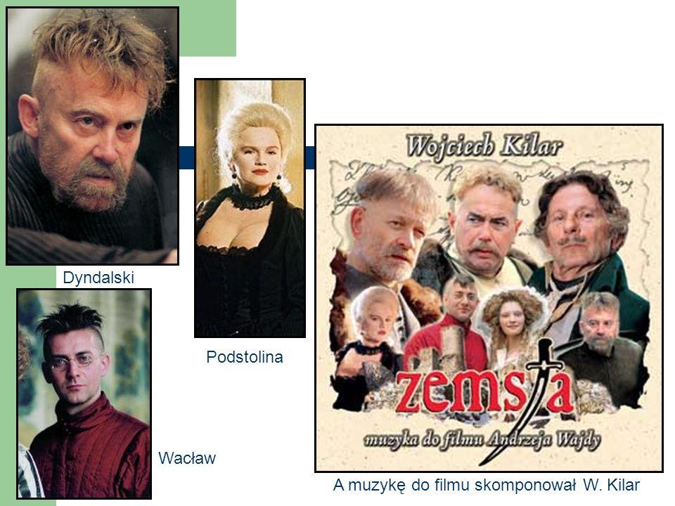 Dyndalski Podstolina Wacław A muzykę do filmu skomponował W. Kilar