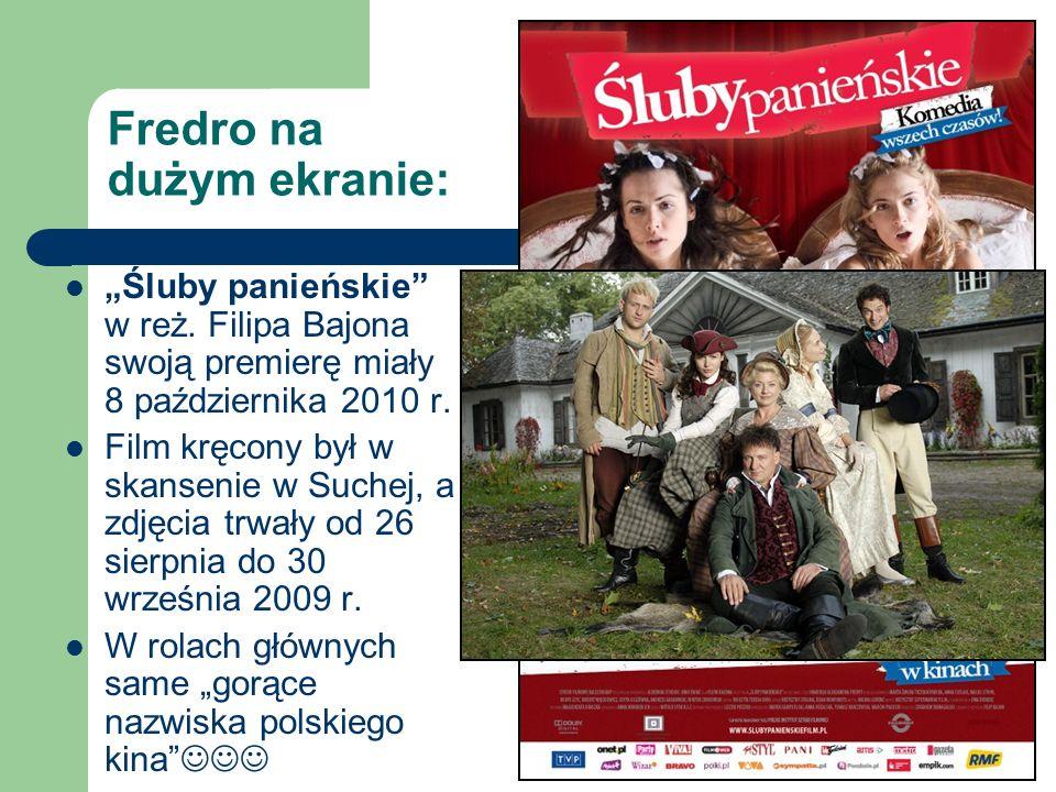 Fredro na dużym ekranie: Śluby panieńskie w reż. Filipa Bajona swoją premierę miały 8 października 2010 r. Film kręcony był w skansenie w Suchej, a zd