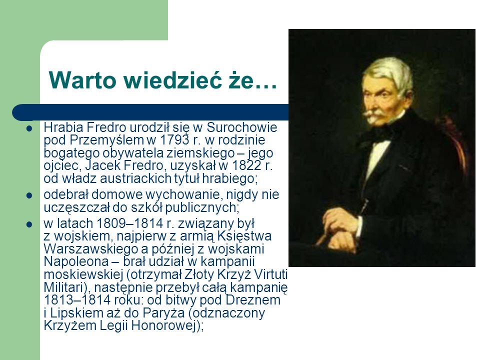 Warto wiedzieć że… Hrabia Fredro urodził się w Surochowie pod Przemyślem w 1793 r. w rodzinie bogatego obywatela ziemskiego – jego ojciec, Jacek Fredr
