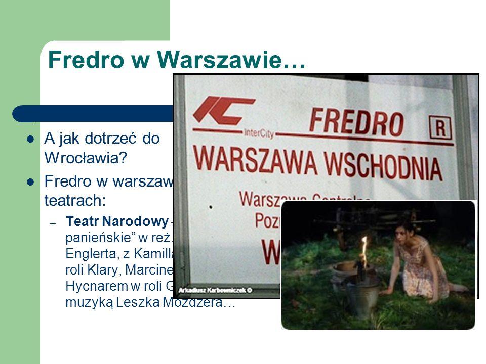 Fredro w Warszawie… A jak dotrzeć do Wrocławia? Fredro w warszawskich teatrach: – Teatr Narodowy – Śluby panieńskie w reż. Jana Englerta, z Kamillą Ba