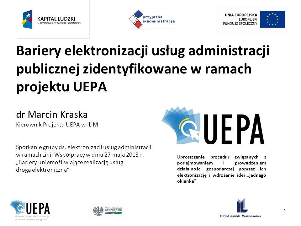 Bariery elektronizacji usług administracji publicznej zidentyfikowane w ramach projektu UEPA dr Marcin Kraska Kierownik Projektu UEPA w ILiM Spotkanie