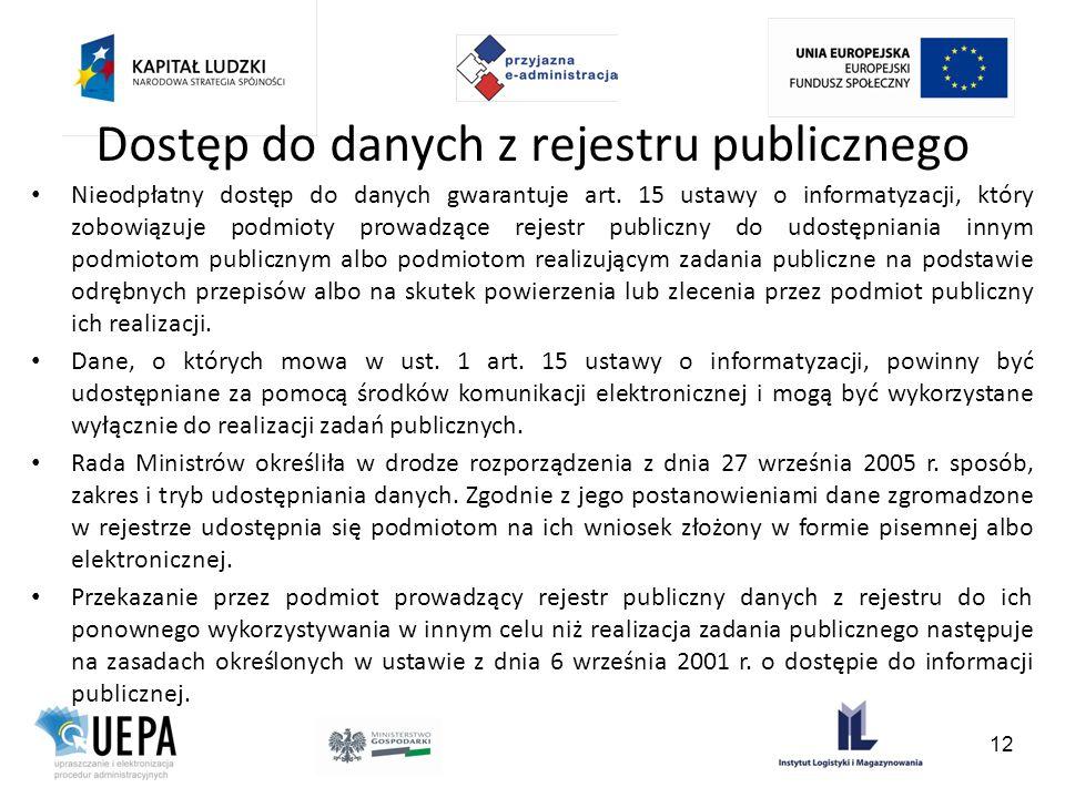 Dostęp do danych z rejestru publicznego Nieodpłatny dostęp do danych gwarantuje art. 15 ustawy o informatyzacji, który zobowiązuje podmioty prowadzące