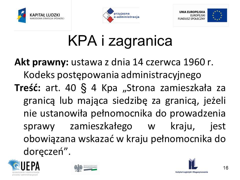 KPA i zagranica Akt prawny: ustawa z dnia 14 czerwca 1960 r. Kodeks postępowania administracyjnego Treść: art. 40 § 4 Kpa Strona zamieszkała za granic