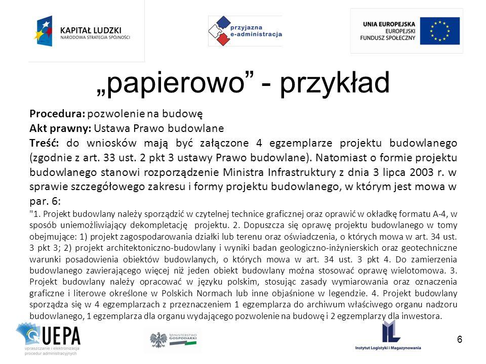 papierowo - przykład Procedura: pozwolenie na budowę Akt prawny: Ustawa Prawo budowlane Treść: do wniosków mają być załączone 4 egzemplarze projektu b