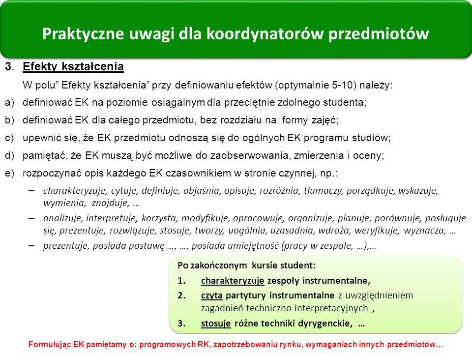 3. Efekty kształcenia W polu Efekty kształcenia przy definiowaniu efektów (optymalnie 5-10) należy: a)definiować EK na poziomie osiągalnym dla przecię