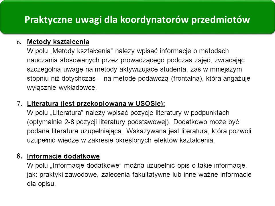 6. Metody kształcenia W polu Metody kształcenia należy wpisać informacje o metodach nauczania stosowanych przez prowadzącego podczas zajęć, zwracając