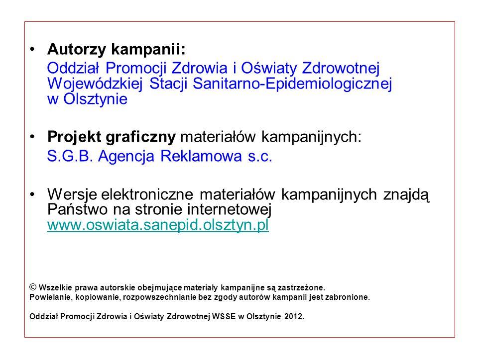 Autorzy kampanii: Oddział Promocji Zdrowia i Oświaty Zdrowotnej Wojewódzkiej Stacji Sanitarno-Epidemiologicznej w Olsztynie Projekt graficzny materiał