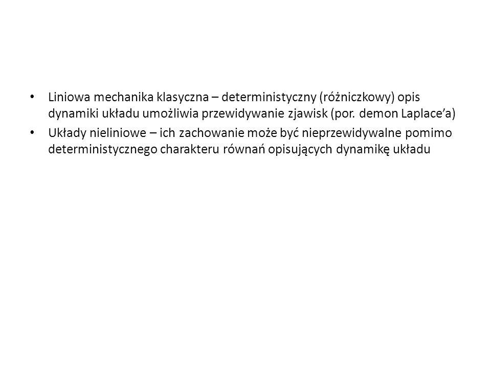 Liniowa mechanika klasyczna – deterministyczny (różniczkowy) opis dynamiki układu umożliwia przewidywanie zjawisk (por. demon Laplacea) Układy nielini