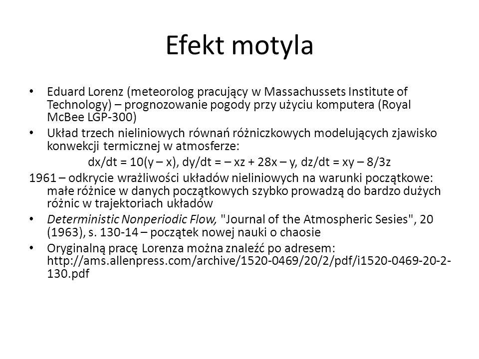 Efekt motyla Eduard Lorenz (meteorolog pracujący w Massachussets Institute of Technology) – prognozowanie pogody przy użyciu komputera (Royal McBee LG
