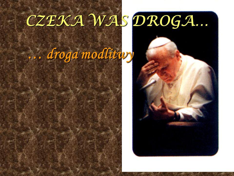 CZEKA WAS DROGA… … droga modlitwy