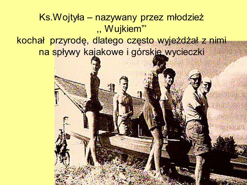 Ks.Wojtyła – nazywany przez młodzież,, Wujkiem kochał przyrodę, dlatego często wyjeżdżał z nimi na spływy kajakowe i górskie wycieczki