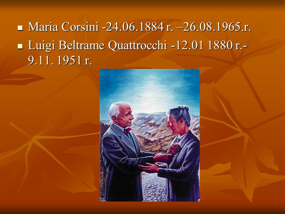Maria Corsini -24.06.1884 r. –26.08.1965.r. Maria Corsini -24.06.1884 r. –26.08.1965.r. Luigi Beltrame Quattrocchi -12.01 1880 r.- 9.11. 1951 r. Luigi