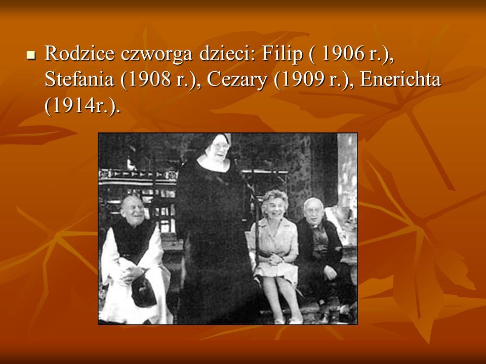 Rodzice czworga dzieci: Filip ( 1906 r.), Stefania (1908 r.), Cezary (1909 r.), Enerichta (1914r.). Rodzice czworga dzieci: Filip ( 1906 r.), Stefania