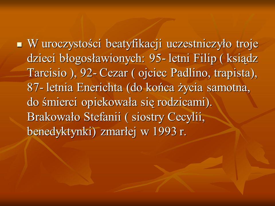W uroczystości beatyfikacji uczestniczyło troje dzieci błogosławionych: 95- letni Filip ( ksiądz Tarcisio ), 92- Cezar ( ojciec Padlino, trapista), 87