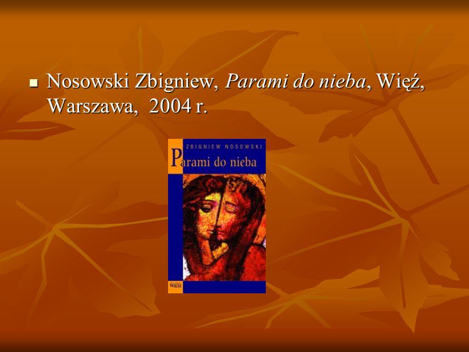 Nosowski Zbigniew, Parami do nieba, Więź, Warszawa, 2004 r. Nosowski Zbigniew, Parami do nieba, Więź, Warszawa, 2004 r.