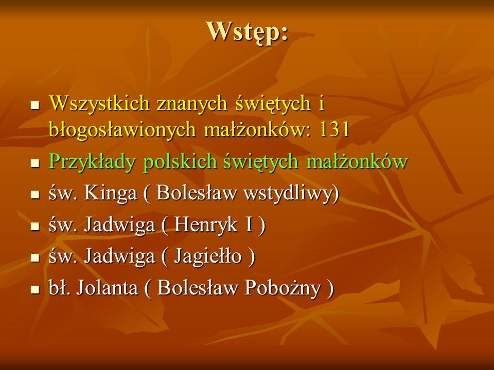 Wstęp: Wszystkich znanych świętych i błogosławionych małżonków: 131 Wszystkich znanych świętych i błogosławionych małżonków: 131 Przykłady polskich św