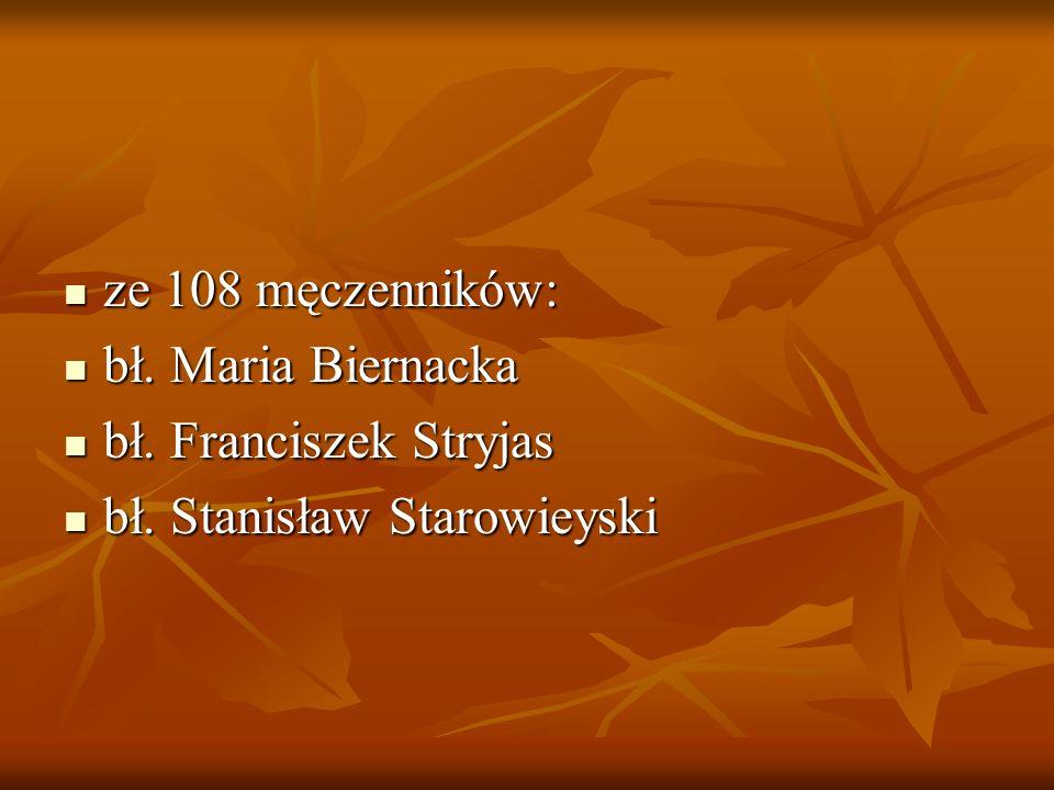 ze 108 męczenników: ze 108 męczenników: bł. Maria Biernacka bł. Maria Biernacka bł. Franciszek Stryjas bł. Franciszek Stryjas bł. Stanisław Starowieys