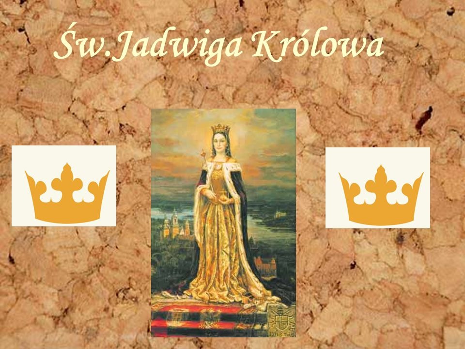 Kto to jest.Św.Jadwiga(ok. 1374-1399), córka Ludwika Węgierskiego w 1384.