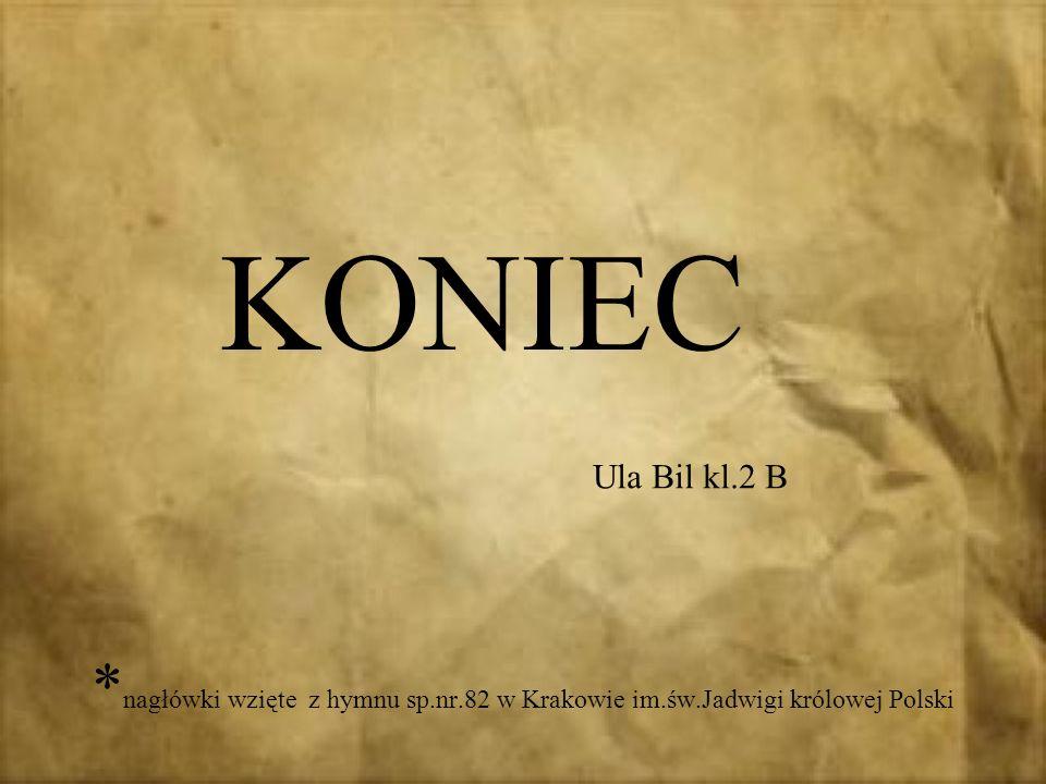 * nagłówki wzięte z hymnu sp.nr.82 w Krakowie im.św.Jadwigi królowej Polski KONIEC Ula Bil kl.2 B