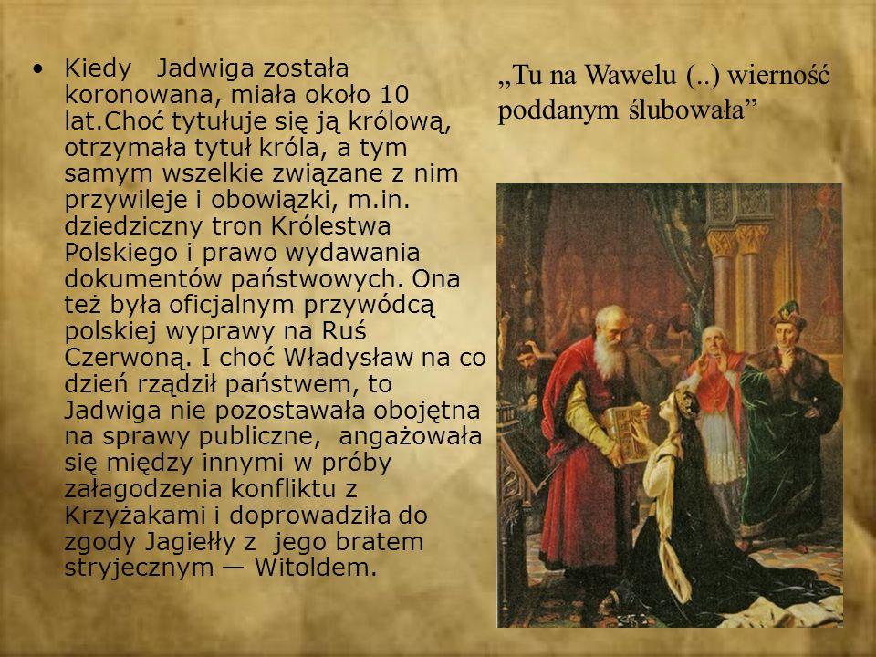 Kiedy Jadwiga została koronowana, miała około 10 lat.Choć tytułuje się ją królową, otrzymała tytuł króla, a tym samym wszelkie związane z nim przywile