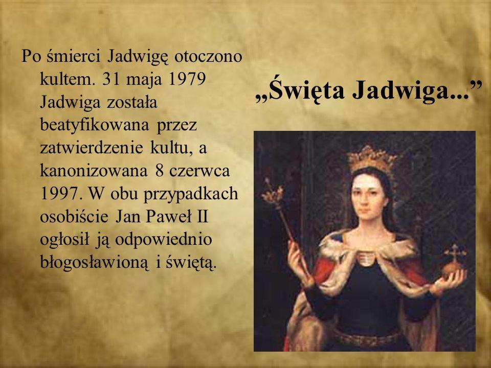 Po śmierci Jadwigę otoczono kultem. 31 maja 1979 Jadwiga została beatyfikowana przez zatwierdzenie kultu, a kanonizowana 8 czerwca 1997. W obu przypad