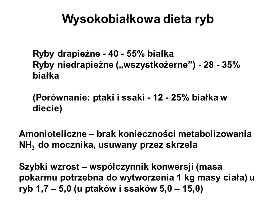 Wysokobiałkowa dieta ryb Ryby drapieżne - 40 - 55% białka Ryby niedrapieżne (wszystkożerne) - 28 - 35% białka (Porównanie: ptaki i ssaki - 12 - 25% bi