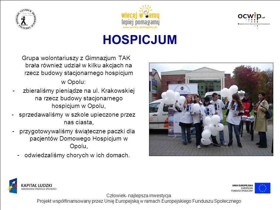 Człowiek- najlepsza inwestycja Projekt współfinansowany przez Unię Europejską w ramach Europejskiego Funduszu Społecznego HOSPICJUM Grupa wolontariusz