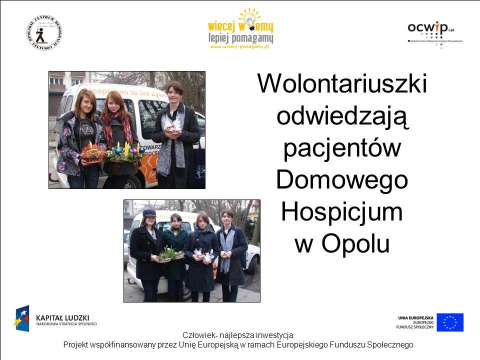 Człowiek- najlepsza inwestycja Projekt współfinansowany przez Unię Europejską w ramach Europejskiego Funduszu Społecznego Wolontariuszki odwiedzają pa