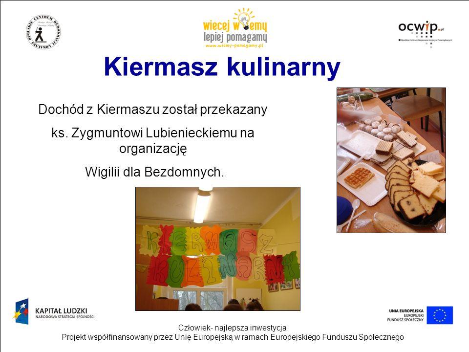 Człowiek- najlepsza inwestycja Projekt współfinansowany przez Unię Europejską w ramach Europejskiego Funduszu Społecznego Kiermasz kulinarny Dochód z