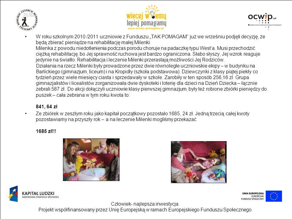 Człowiek- najlepsza inwestycja Projekt współfinansowany przez Unię Europejską w ramach Europejskiego Funduszu Społecznego W roku szkolnym 2010 /2011 u