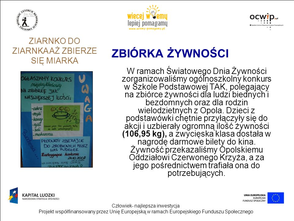 Człowiek- najlepsza inwestycja Projekt współfinansowany przez Unię Europejską w ramach Europejskiego Funduszu Społecznego ZIARNKO DO ZIARNKA AŻ ZBIERZ