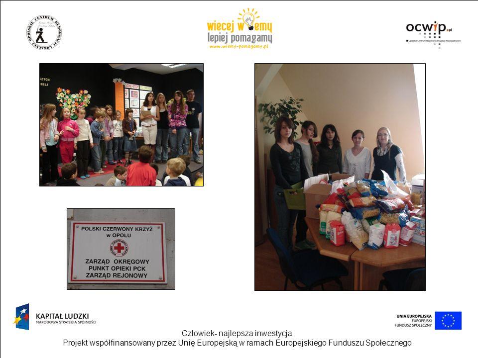 Człowiek- najlepsza inwestycja Projekt współfinansowany przez Unię Europejską w ramach Europejskiego Funduszu Społecznego Wolontariat indywidualny: - Wielka Orkiestra Świątecznej Pomocy, - wolontariat w przedszkolu, - projekt,,Przywróćmy Pamięć, -praca na rzecz Funduszu,,TAK POMOGAM, -pomoc przy projekcie szkolnym,,Opolskie Lamki.