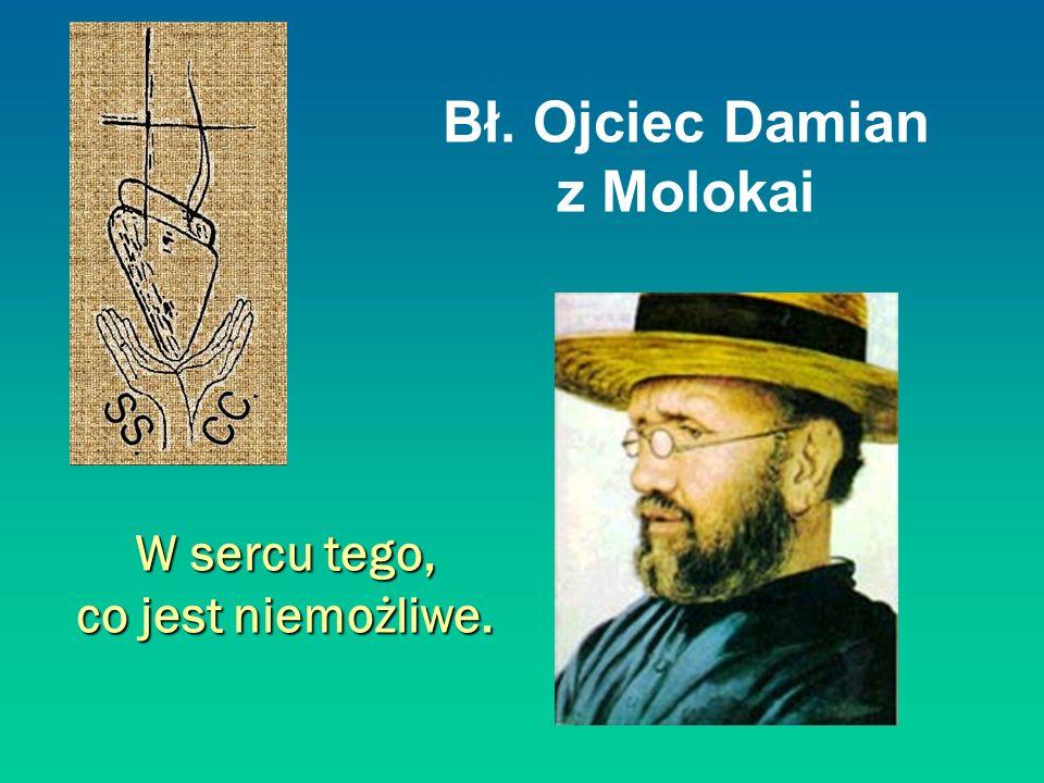 CZŁOWIEK EKUMENIZMU Damian zawsze czuł się misjonarzem katolickim.
