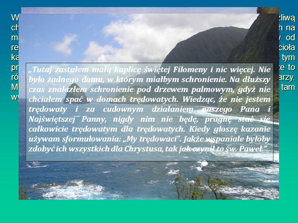 W tym czasie władze hawajskie, aby bronić się przed straszliwą i zaraźliwą chorobą jaką był trąd, zdecydowały o deportacji wszystkich trędowatych na m