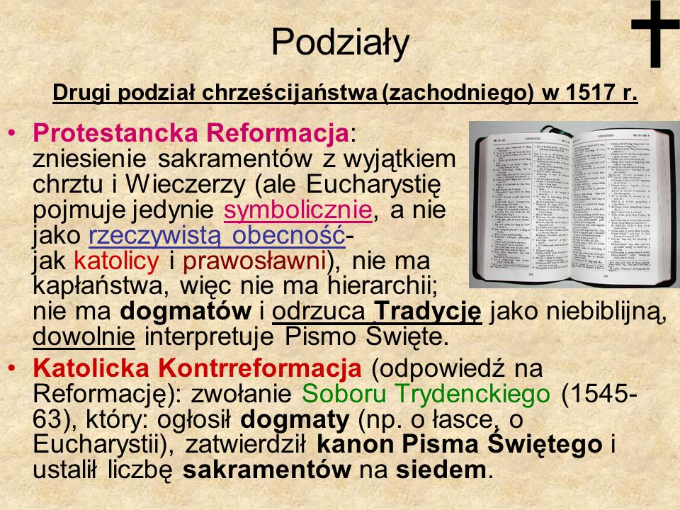 Podziały Drugi podział chrześcijaństwa (zachodniego) w 1517 r. Protestancka Reformacja: zniesienie sakramentów z wyjątkiem chrztu i Wieczerzy (ale Euc