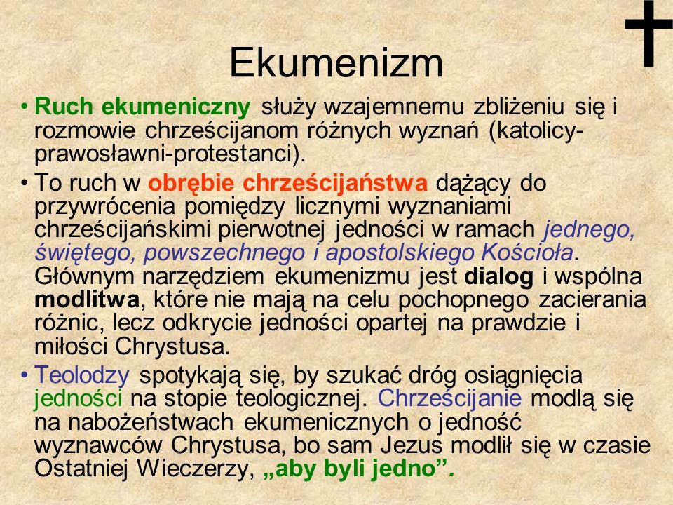 Ekumenizm Ruch ekumeniczny służy wzajemnemu zbliżeniu się i rozmowie chrześcijanom różnych wyznań (katolicy- prawosławni-protestanci). To ruch w obręb