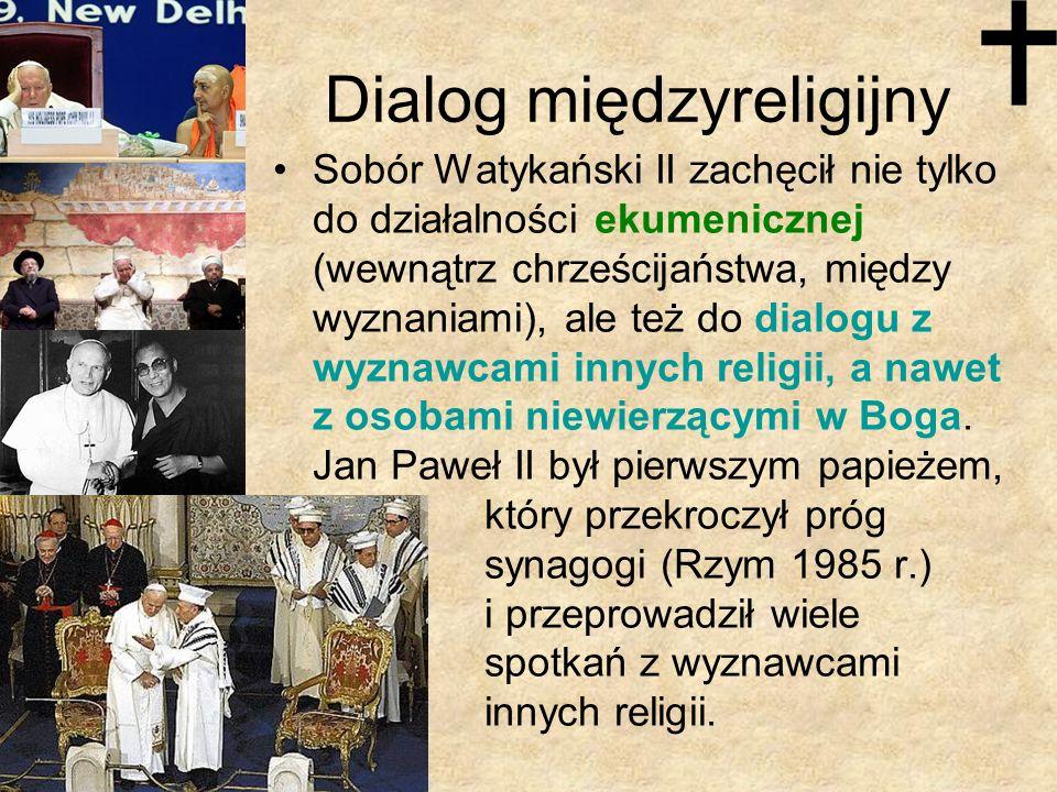 Dialog międzyreligijny Sobór Watykański II zachęcił nie tylko do działalności ekumenicznej (wewnątrz chrześcijaństwa, między wyznaniami), ale też do d