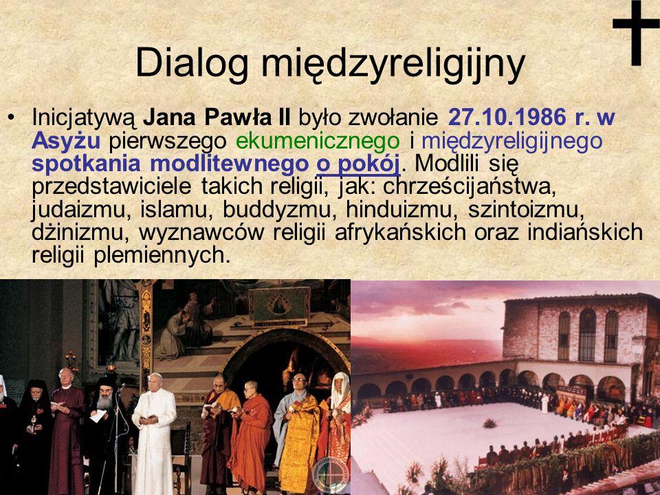 Dialog międzyreligijny Inicjatywą Jana Pawła II było zwołanie 27.10.1986 r. w Asyżu pierwszego ekumenicznego i międzyreligijnego spotkania modlitewneg