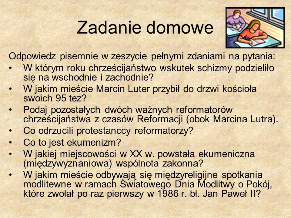 Zadanie domowe Odpowiedz pisemnie w zeszycie pełnymi zdaniami na pytania: W którym roku chrześcijaństwo wskutek schizmy podzieliło się na wschodnie i